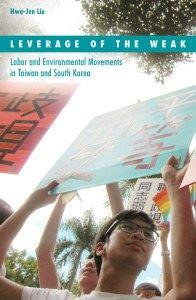 Leverage of the Weak  Labor and Environmental Movements in Taiwan and South Korea